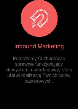 Inbound Marketing Pomożemy Ci zbudować sprawnie funkcjonujący ekosystem marketingowy, który  ułatwi realizację Twoich celów biznesowych.