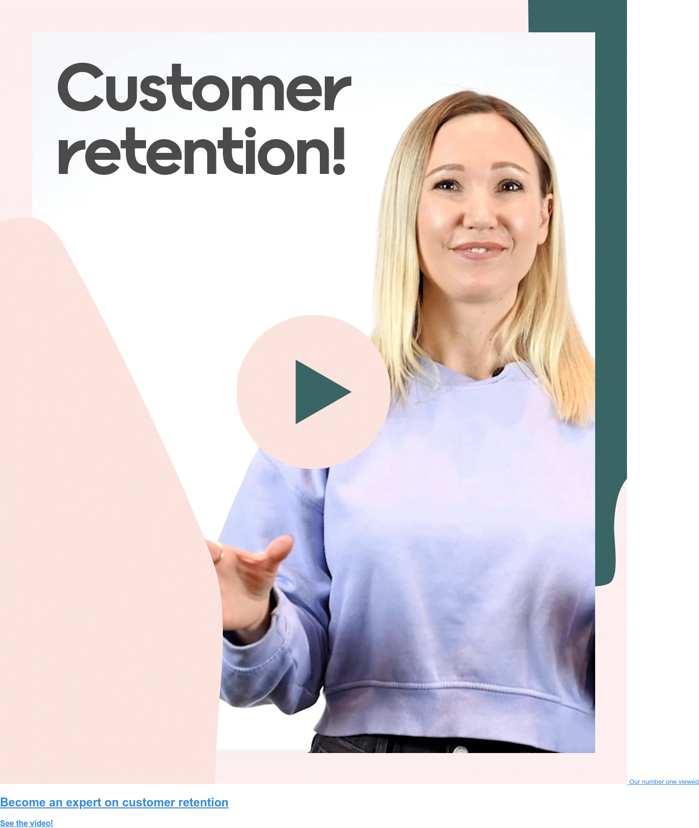 Our number one download  Become an expert on customer retention See the video!