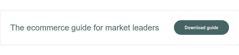 The ecommerce guide for market leaders Download guide