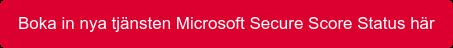 Boka in nya tjänsten Microsoft Secure Score Status här