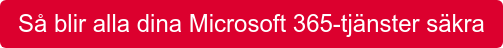 Så blir alla dina Microsoft 365-tjänster säkra