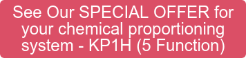 See Our SPECIAL OFFER for  your chemical proportioning  system - KP1H (5 Function)