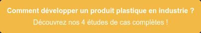 Comment développer un produit plastique en industrie ? Découvrez nos 4 études  de cas complètes !