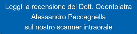 Leggi la recensione del Dott. Odontoiatra  Alessandro Paccagnella  sul nostro scanner intraorale