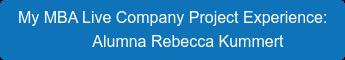 My MBA Live Company Project Experience:     Alumna Rebecca Kummert