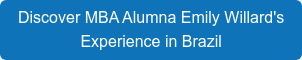 Discover MBA Alumna Emily Willard's  Experience in Brazil
