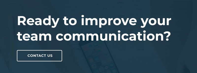 Ready to improve your team communication? Contact Us