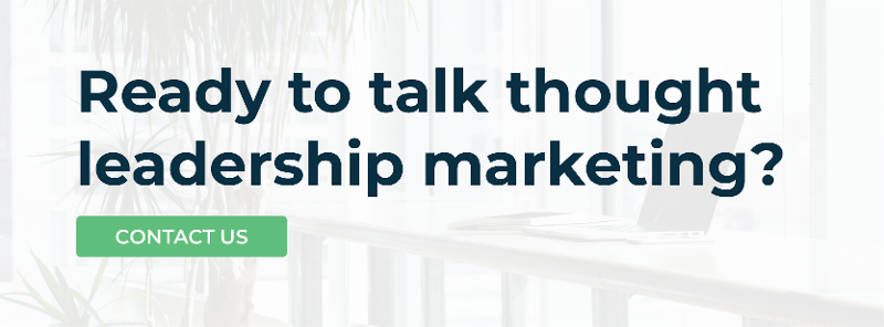 Ready to talk thought leadership marketing? Contact us!