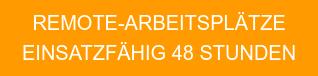 REMOTE-ARBEITSPLÄTZE  EINSATZFÄHIG 48 STUNDEN