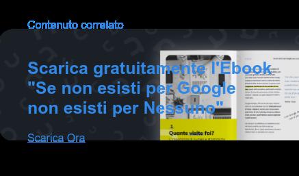 """Contenuto correlato   Scarica gratuitamente l'Ebook  """"Se non esisti per Google non esisti per Nessuno""""  Scarica Ora"""