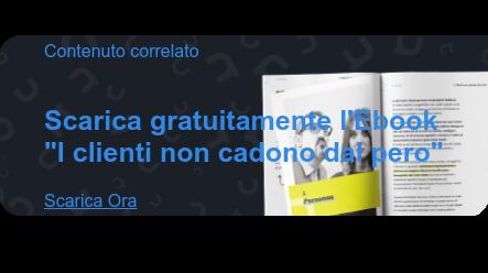 """Contenuto correlato   Scarica gratuitamente l'Ebook  """"I clienti non cadono dal pero""""  Scarica Ora"""