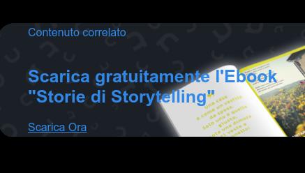 """Contenuto correlato   Scarica gratuitamente l'Ebook  """"Storie di Storytelling""""  Scarica Ora"""