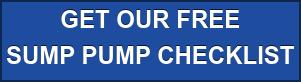 GET OUR FREE SUMP PUMP CHECKLIST