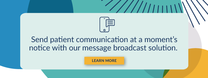 Send patient communication at a moment's notice with our message broadcast solution. Learn more.