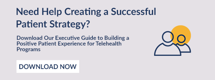 Need Help Creating a Successful Patient Strategy?  Download Our Executive Guide to Building a Positive Patient Experience for Telehealth Programs. Download Now.