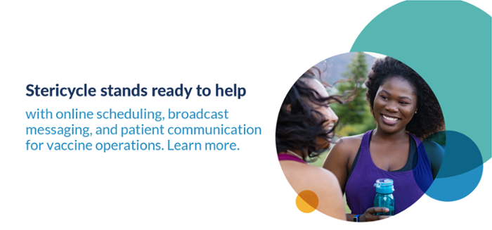 Stericycle stands ready to help with online scheduling, broadcast messaging, and patient communication for vaccine operations. Learn more.