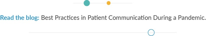 Read the blog: Best Practices in Patient Communication During a Pandemic