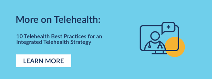 More on Telehealth: 10 Telehealth Best Practices for an Integrated Telehealth Strategy