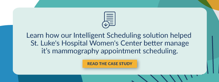 Learn how our Intelligent Scheduling solution helped St. Luke's Hospital Women's Center better manage it's mammography appointment scheduling. Read the case study.