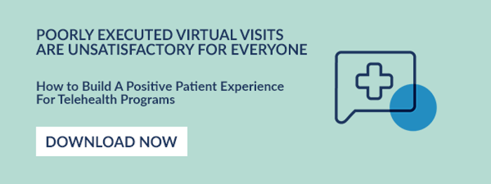 POORLY EXECUTED VIRTUAL VISITS ARE UNSATISFACTORY FOR EVERYONE. How to Build A Positive Patient Experience For Telehealth Programs. Download Now.