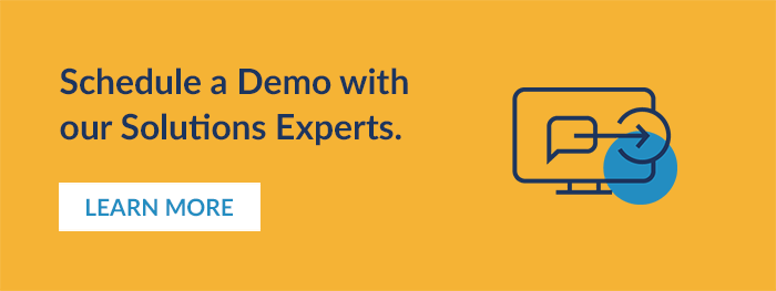 Schedule a Demo with our Solutions Experts. Learn More.