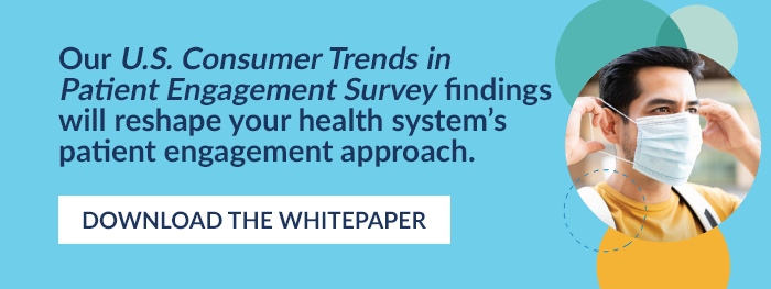 Our U.S. Consumer Trends in Patient Engagement Survey findings will reshape your health system's patient engagement approach.  Download the whitepaper.
