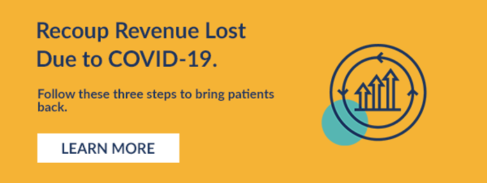 Recoup Revenue Lost Due to COVID-19.  Follow these three steps to bring patients back. Learn More.