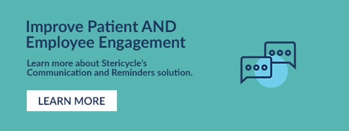 Improve Patient AND Employee Engagement. Learn more about Stericycle's Communication and Reminders solution. Learn more.