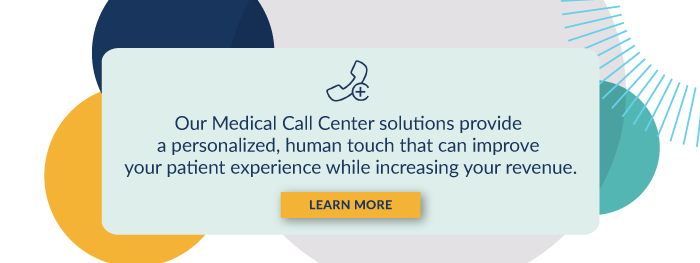 Our Medical Call Center solutions provide a personalized, human touch that can improve your patient experience while increasing your revenue. [Learn More]