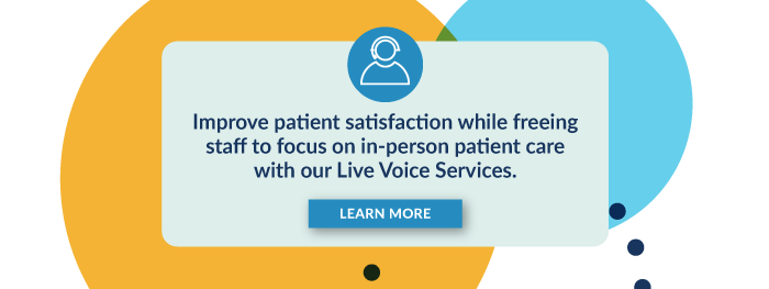 Improve patient satisfaction while freeing staff to focus on in-person patient care with our Live Voice Services. Learn more.