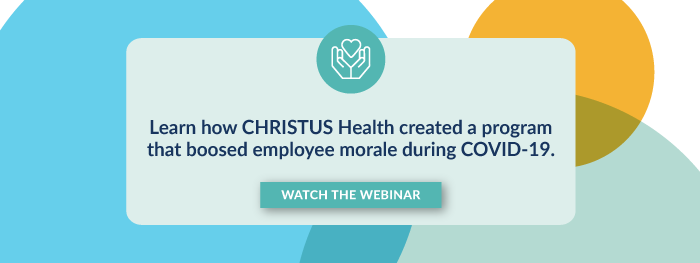 Learn how CHRISTUS Health created a program that boosted employee morale during COVID-19. Watch The Webinar.