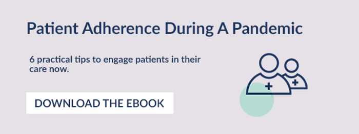 Patient Adherence During A Pandemic. 6 practical tips to engage patients in their care now.  Download the Ebook