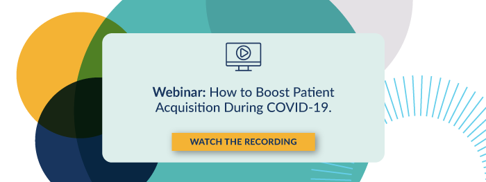 Webinar: How to Boost Patient Acquisition During COVID-19. Watch The Recording.