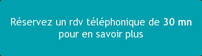 Réservezun rdv téléphoniquede 30 mn pour en savoir plus