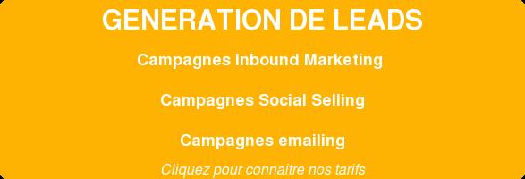 CAMPAGNES génération de leads Campagnes Inbound Marketing  Campagnes Social Selling Camapgnesemailing  Cliquez pour connaitre nos tarifs