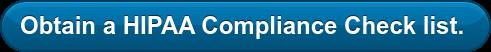 Obtain a HIPAA Compliance Check list.