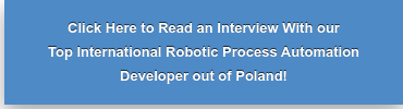 Click Here to Read an Interview With our  Top International Robotic Process Automation  Developer out of Poland!