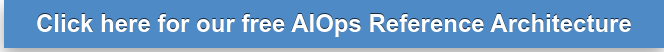 Click here for our free AIOps Reference Architecture