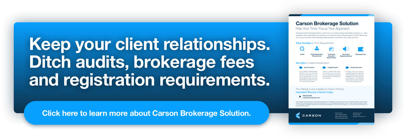 Keep your client relationships. Ditch audit, brokerage fees and registration requirements. Click here to learn more about Carson Brokerage Solution.