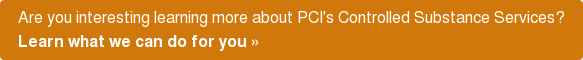 Are you interesting learning more about PCI's Controlled Substance Services?  Learn what we can do for you»