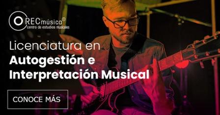 Licenciatura en Autogestión e Interpretación Musical en México - Rec Música Centro de Estudios Musicales