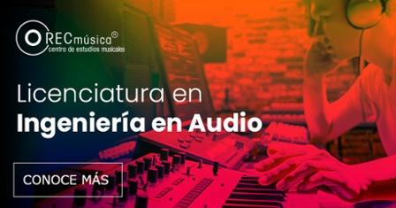 Licenciatura en Ingeniería en Audio en México - Rec Música Centro de Estudios Musicales