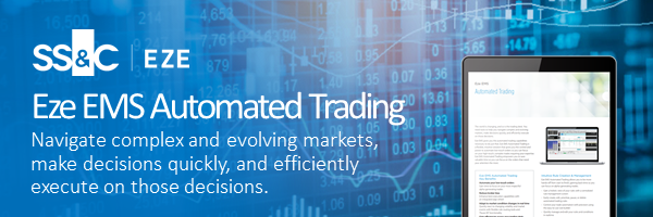 Eze EMS Automated Trading - Navigate complex and evolving markets, make decisions quickly, and efficiently execute on those decisions.