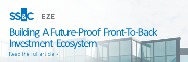 Building A Future-Proof Front-To-Back Investment Ecosystem Read the full article >