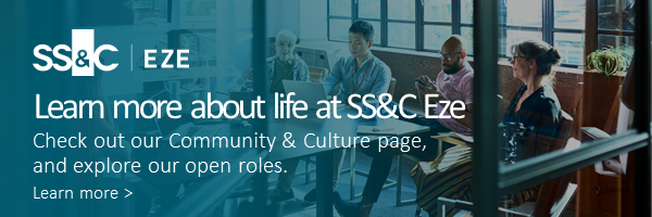 Learn more about life at SS&C Eze Check out our Community & Culture page,  and explore our open roles. Learn more >