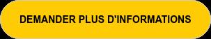 DEMANDER PLUS D'INFORMATIONS