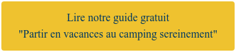 """Lire notre guide gratuit """"Partir en vacances au camping sereinement"""""""