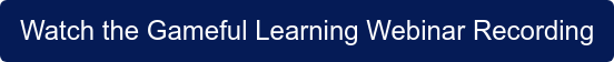Watch the Gameful Learning Webinar Recording