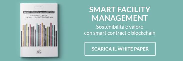 Clicca qui e scarica il White Paper - Smart Facility Management, sostenibilità e valore con Smart Contract e Blockchain