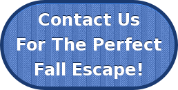 Contact UsFor The PerfectFall Escape!